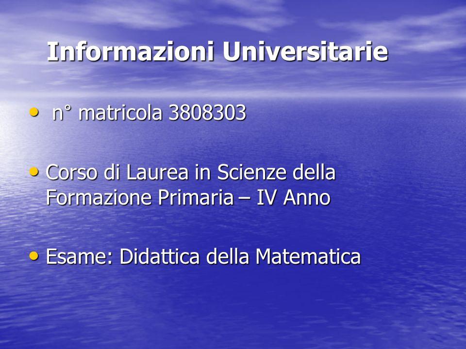 Informazioni Universitarie n° matricola 3808303 n° matricola 3808303 Corso di Laurea in Scienze della Formazione Primaria – IV Anno Corso di Laurea in