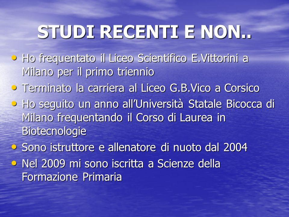 STUDI RECENTI E NON.. Ho frequentato il Liceo Scientifico E.Vittorini a Milano per il primo triennio Ho frequentato il Liceo Scientifico E.Vittorini a