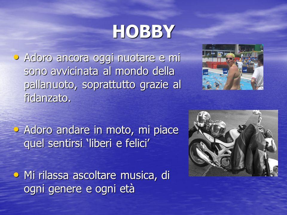 HOBBY Adoro ancora oggi nuotare e mi sono avvicinata al mondo della pallanuoto, soprattutto grazie al fidanzato. Adoro ancora oggi nuotare e mi sono a