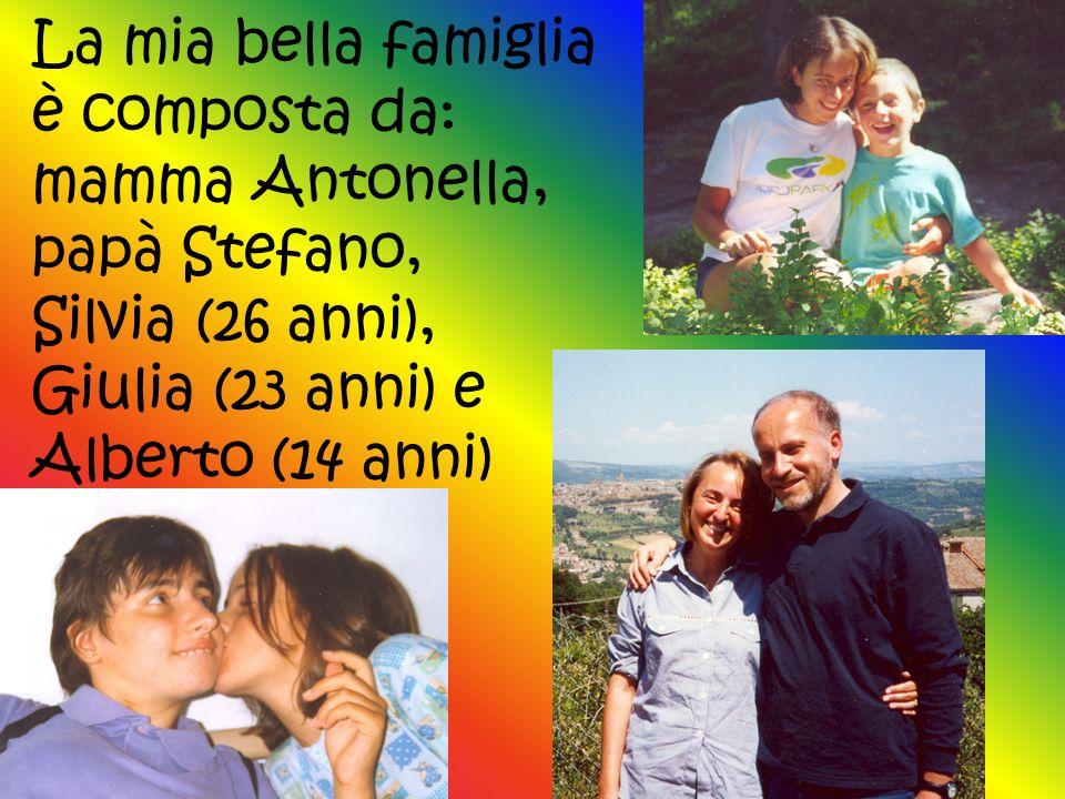 La mia bella famiglia è composta da: mamma Antonella, papà Stefano, Silvia (26 anni), Giulia (23 anni) e Alberto (14 anni)