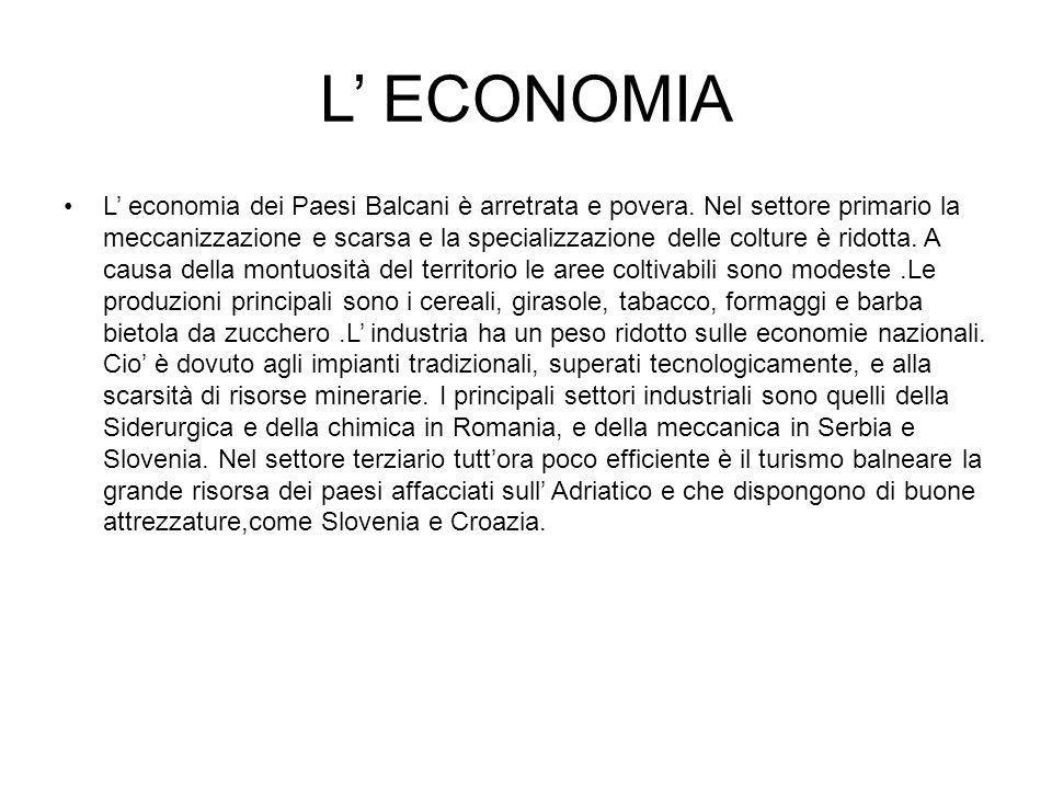 L ECONOMIA L economia dei Paesi Balcani è arretrata e povera. Nel settore primario la meccanizzazione e scarsa e la specializzazione delle colture è r