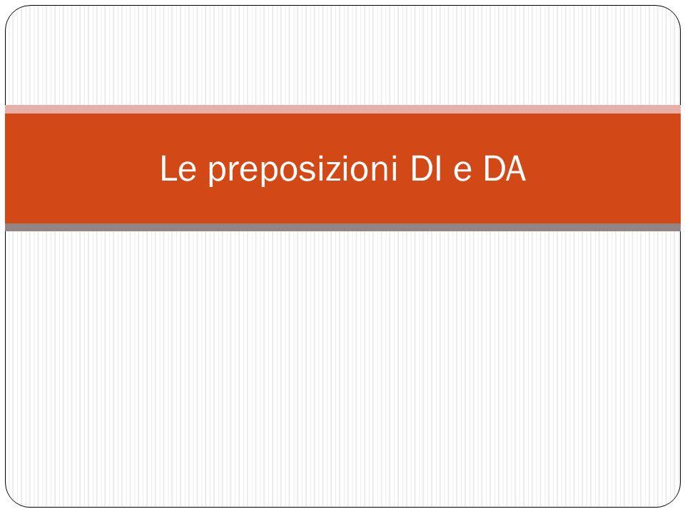 Le preposizioni DI e DA