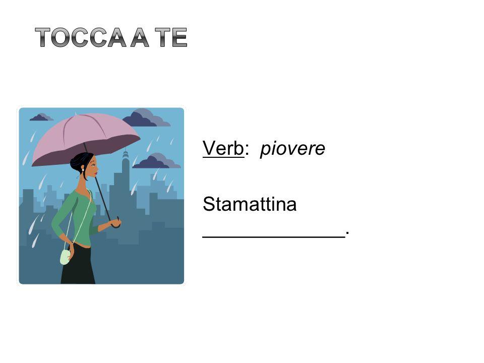 Verb: piovere Stamattina _____________.