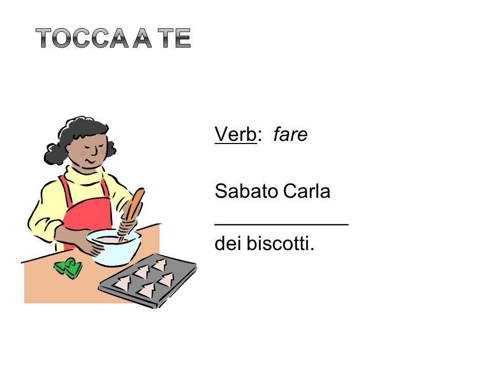 Verb: fare Sabato Carla ____________ dei biscotti.
