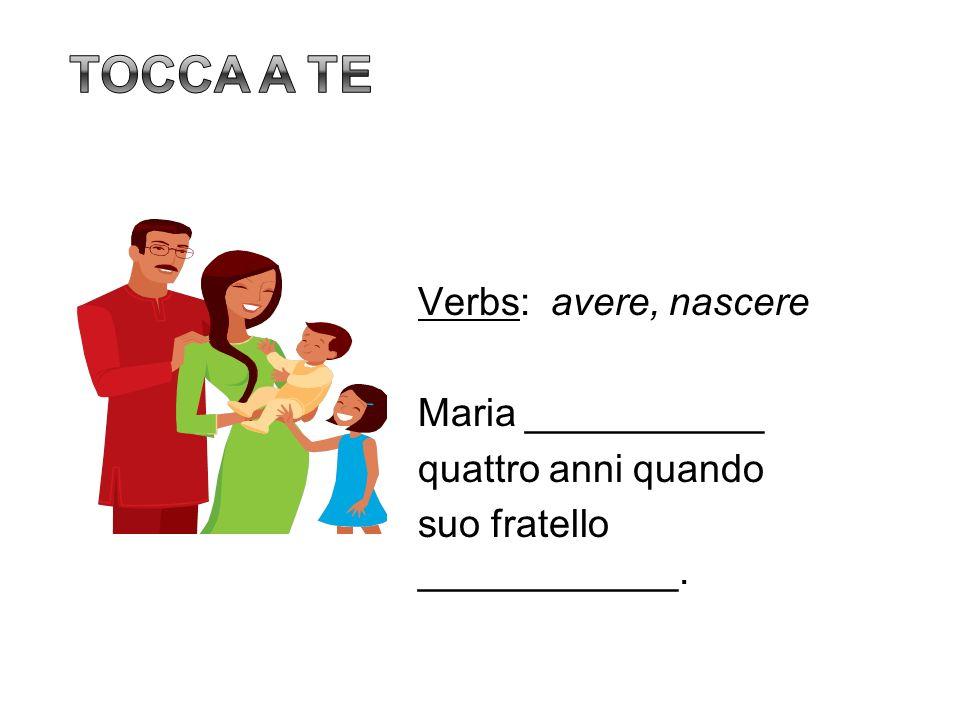 Verbs: avere, nascere Maria ___________ quattro anni quando suo fratello ____________.
