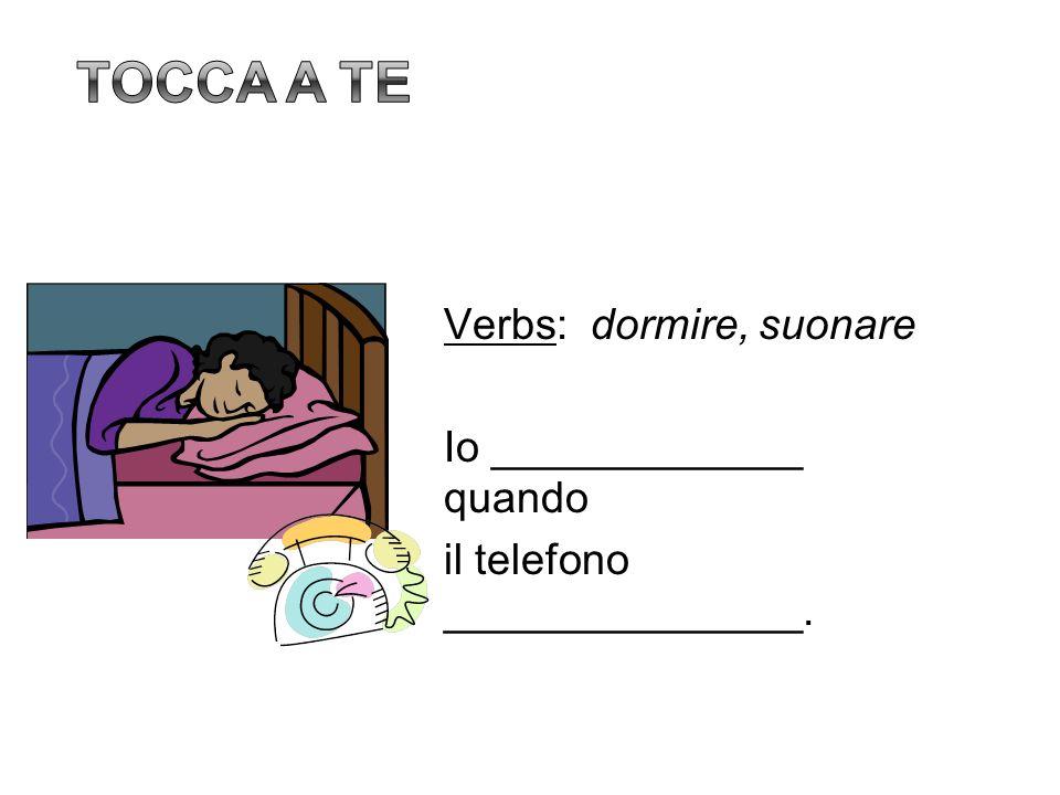 Verbs: dormire, suonare Io _____________ quando il telefono _______________.