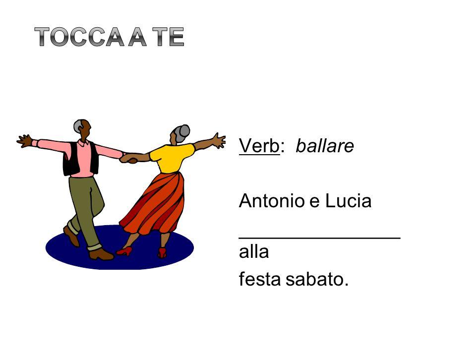 Verb: ballare Antonio e Lucia _______________ alla festa sabato.