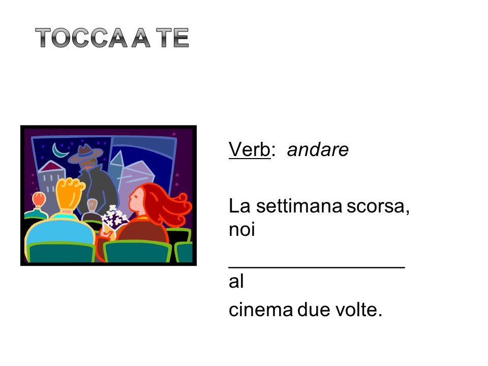 Verb: andare La settimana scorsa, noi ________________ al cinema due volte.