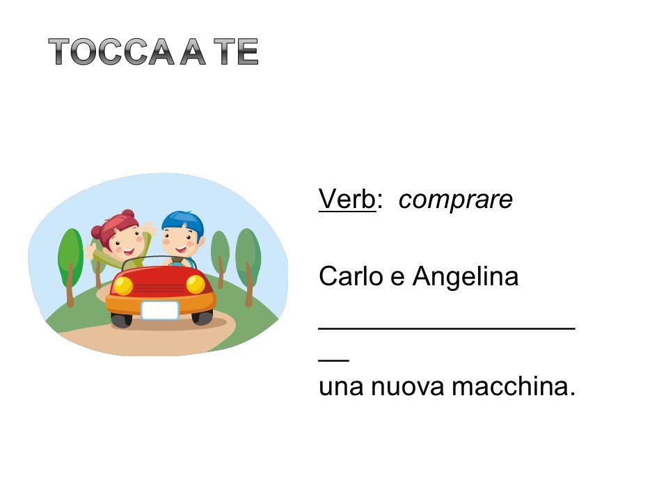 Verb: comprare Carlo e Angelina _________________ __ una nuova macchina.