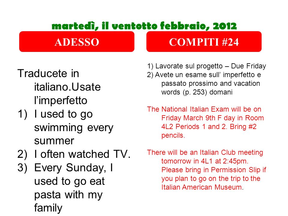 martedì, il ventotto febbraio, 2012 Traducete in italiano.Usate limperfetto 1)I used to go swimming every summer 2)I often watched TV. 3)Every Sunday,