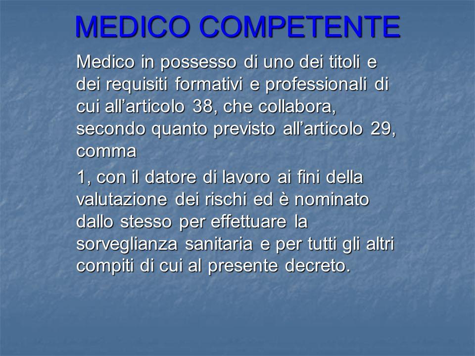 MEDICO COMPETENTE Medico in possesso di uno dei titoli e dei requisiti formativi e professionali di cui allarticolo 38, che collabora, secondo quanto
