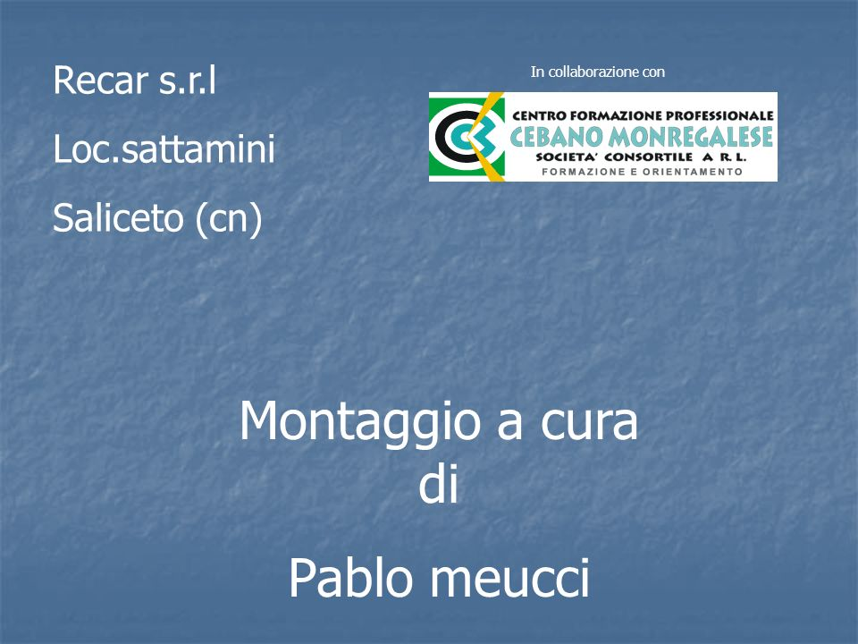 In collaborazione con Montaggio a cura di Pablo meucci Recar s.r.l Loc.sattamini Saliceto (cn)