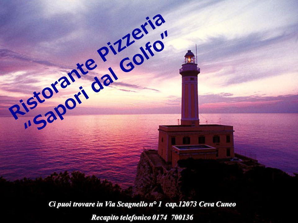 Ci puoi trovare in Via Scagnello n° 1 cap.12073 Ceva Cuneo Recapito telefonico 0174 700136 Ristorante Pizzeria Sapori dal Golfo