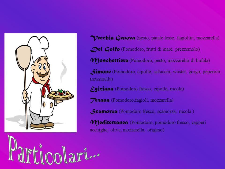 Vecchia Genova (pesto, patate lesse, fagiolini, mozzarella) Del Golfo (Pomodoro, frutti di mare, prezzemolo) Moschettiera (Pomodoro, pesto, mozzarella