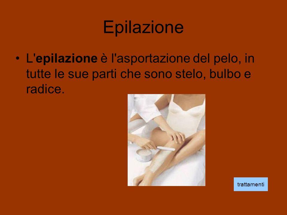 Epilazione L'epilazione è l'asportazione del pelo, in tutte le sue parti che sono stelo, bulbo e radice. trattamenti