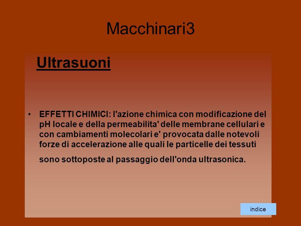 Macchinari3 Ultrasuoni EFFETTI CHIMICI: l'azione chimica con modificazione del pH locale e della permeabilita' delle membrane cellulari e con cambiame