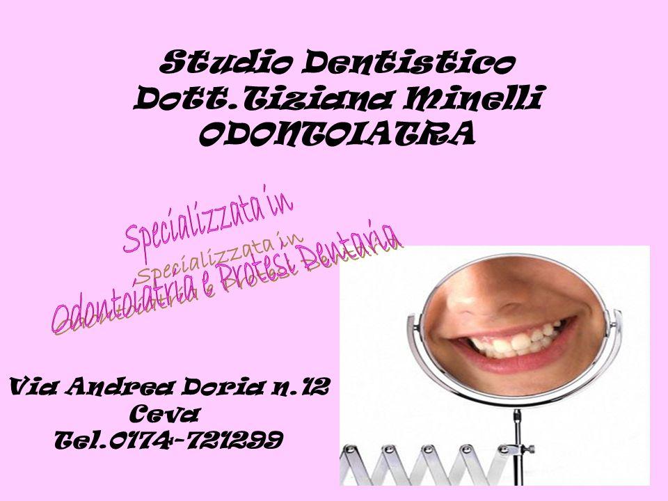 Studio Dentistico Dott.Tiziana Minelli ODONTOIATRA Via Andrea Doria n.12 Ceva Tel.0174-721299