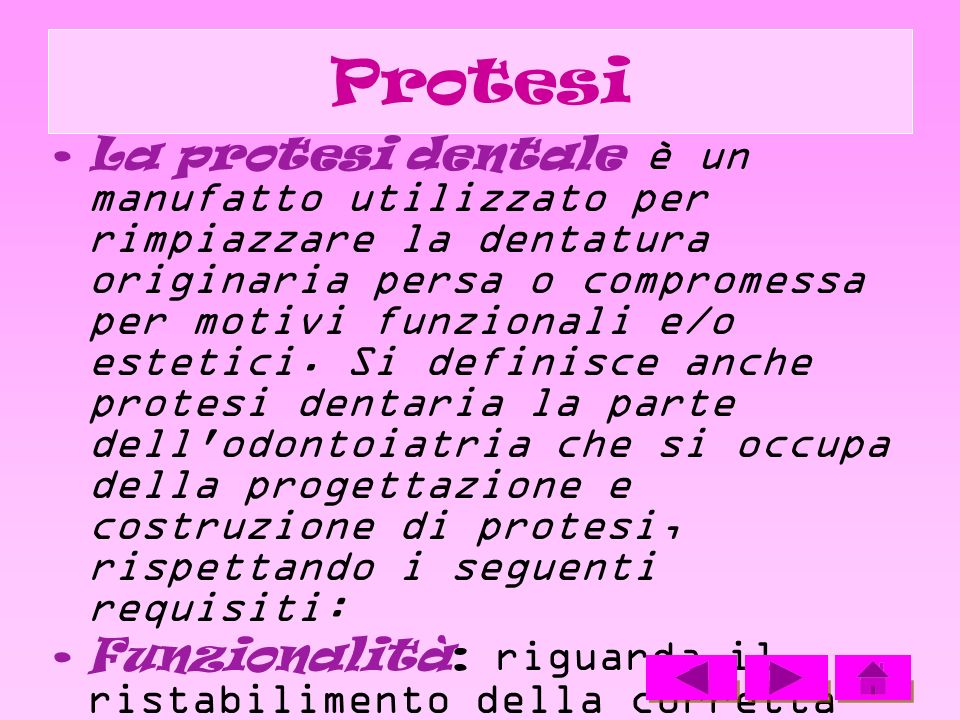 Protesi La protesi dentale è un manufatto utilizzato per rimpiazzare la dentatura originaria persa o compromessa per motivi funzionali e/o estetici. S