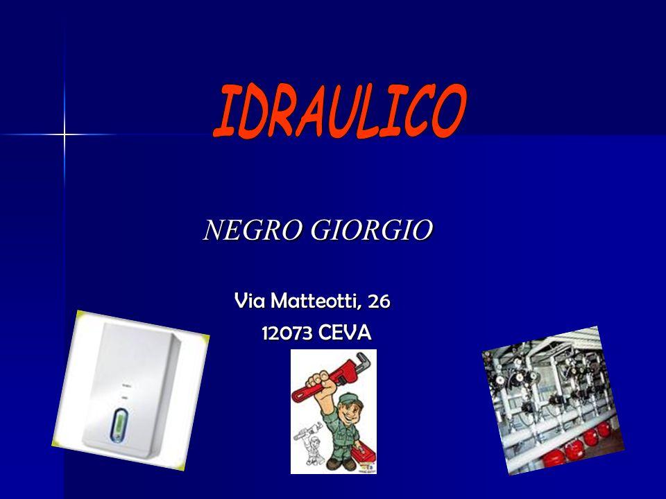 NEGRO GIORGIO NEGRO GIORGIO Via Matteotti, 26 Via Matteotti, 26 12073 CEVA 12073 CEVA