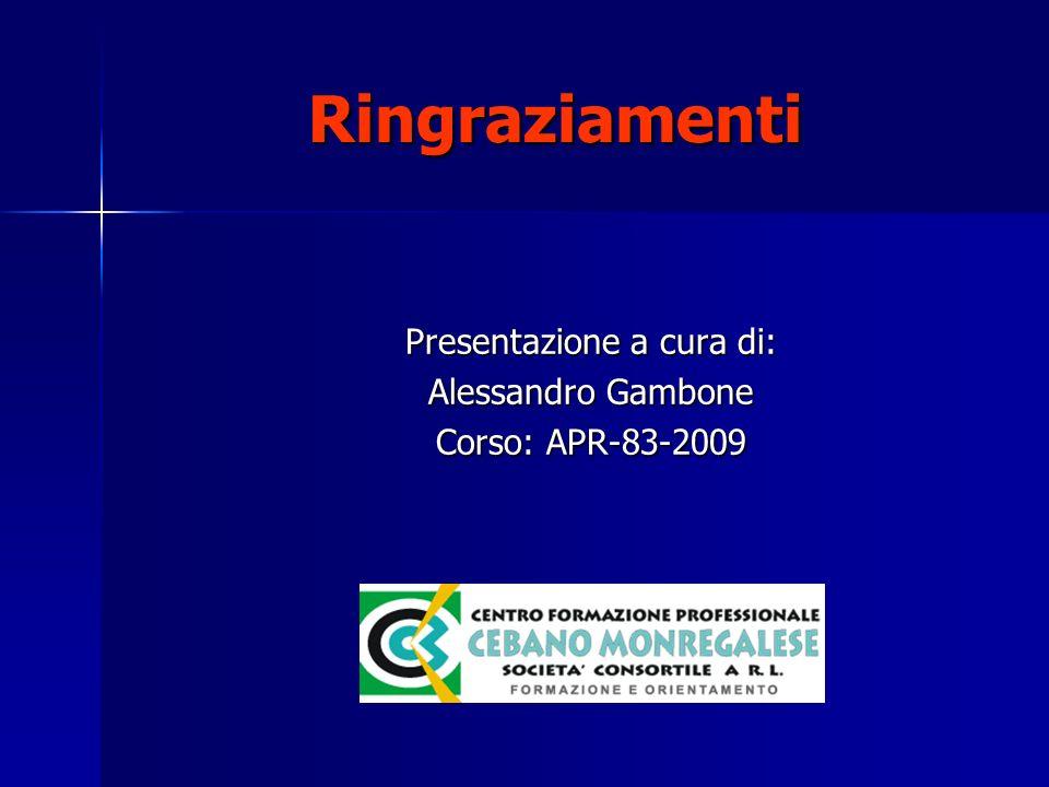 Ringraziamenti Presentazione a cura di: Alessandro Gambone Corso: APR-83-2009