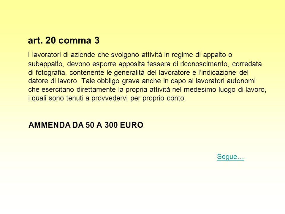 art. 20 comma 3 I lavoratori di aziende che svolgono attività in regime di appalto o subappalto, devono esporre apposita tessera di riconoscimento, co