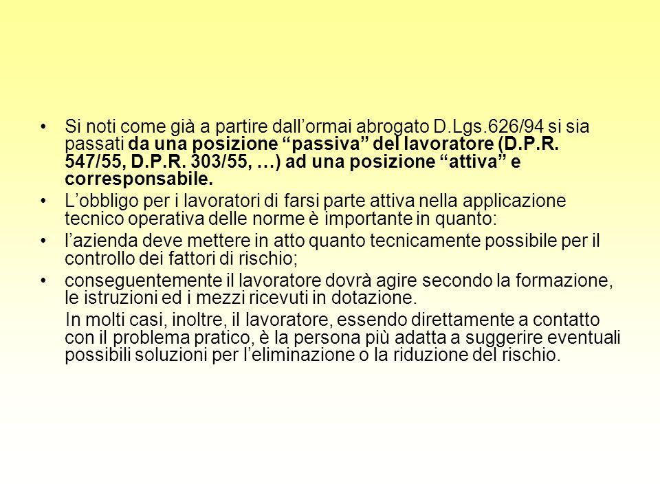 Si noti come già a partire dallormai abrogato D.Lgs.626/94 si sia passati da una posizione passiva del lavoratore (D.P.R. 547/55, D.P.R. 303/55, …) ad