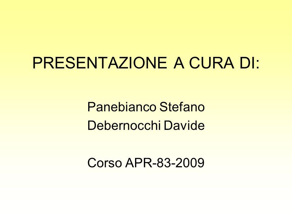 PRESENTAZIONE A CURA DI: Panebianco Stefano Debernocchi Davide Corso APR-83-2009