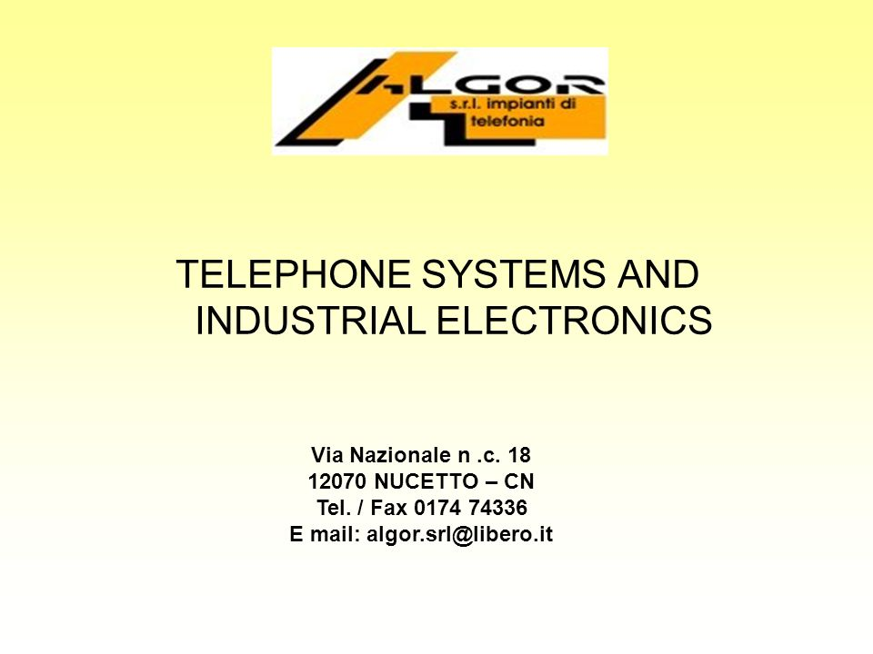 TELEPHONE SYSTEMS AND INDUSTRIAL ELECTRONICS Via Nazionale n.c. 18 12070 NUCETTO – CN Tel. / Fax 0174 74336 E mail: algor.srl@libero.it