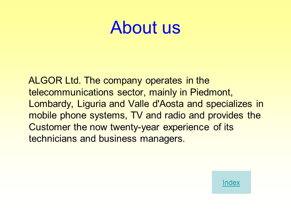 About us ALGOR Ltd. The company operates in the telecommunications sector, mainly in Piedmont, Lombardy, Liguria and Valle d'Aosta and specializes in
