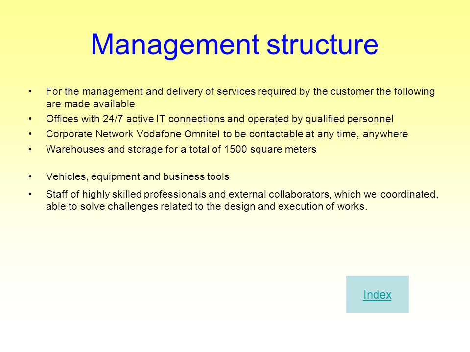 Management structure For the management and delivery of services required by the customer the following are made available Offices with 24/7 active IT