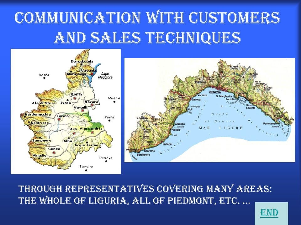 Communication with customers and sales techniques Through representatives covering many areas: the whole of Liguria, all of Piedmont, etc....