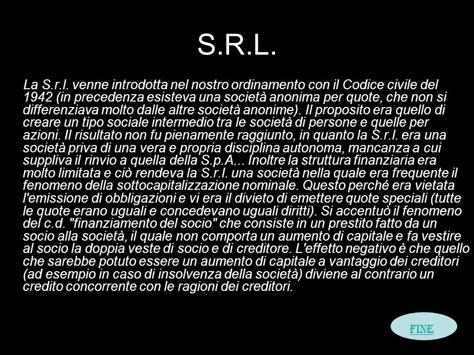 S.R.L. La S.r.l. venne introdotta nel nostro ordinamento con il Codice civile del 1942 (in precedenza esisteva una società anonima per quote, che non