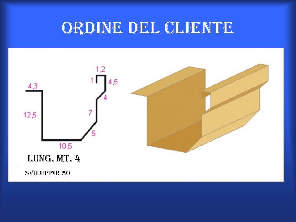 Ordine del cliente Lung. Mt. 4 Sviluppo: 50