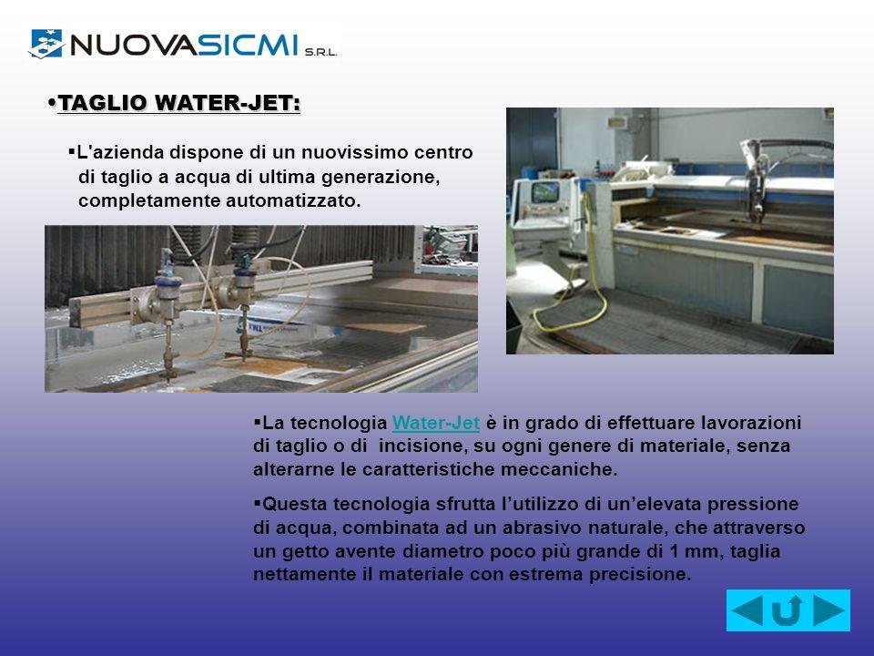 TAGLIO WATER-JET:TAGLIO WATER-JET: L'azienda dispone di un nuovissimo centro di taglio a acqua di ultima generazione, completamente automatizzato. La