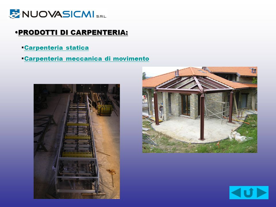 PRODOTTI DI CARPENTERIA:PRODOTTI DI CARPENTERIA: Carpenteria statica Carpenteria meccanica di movimento