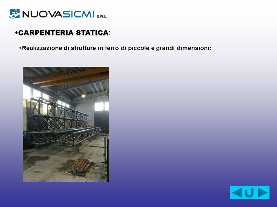 CARPENTERIA STATICA :CARPENTERIA STATICA : Realizzazione di strutture in ferro di piccole e grandi dimensioni: