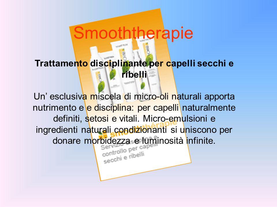 Smooththerapie Trattamento disciplinante per capelli secchi e ribelli Un esclusiva miscela di micro-oli naturali apporta nutrimento e e disciplina: pe