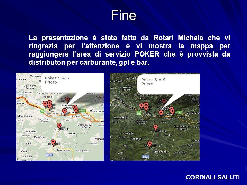 Fine La presentazione è stata fatta da Rotari Michela che vi ringrazia per lattenzione e vi mostra la mappa per raggiungere larea di servizio POKER ch