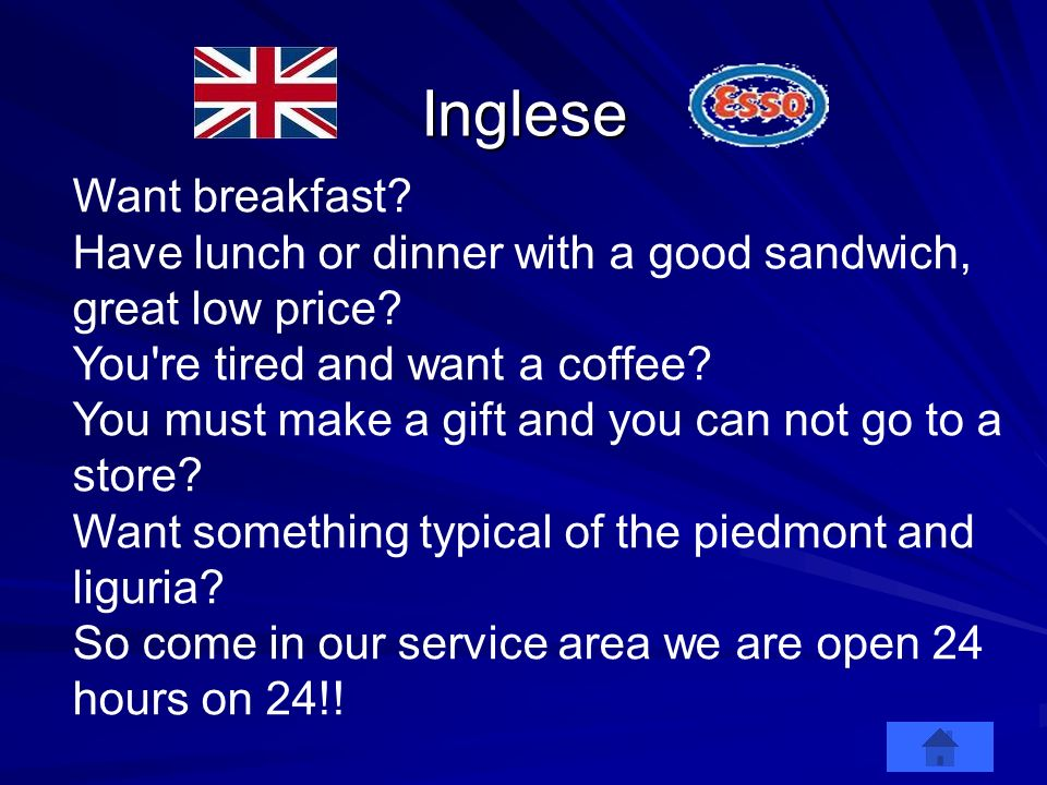 Inglese Want breakfast? Have lunch or dinner with a good sandwich, great low price? You're tired and want a coffee? You must make a gift and you can n