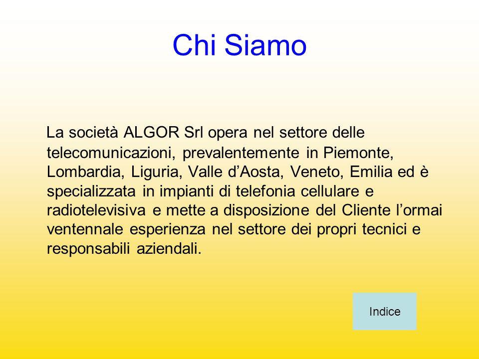 Chi Siamo La società ALGOR Srl opera nel settore delle telecomunicazioni, prevalentemente in Piemonte, Lombardia, Liguria, Valle dAosta, Veneto, Emili