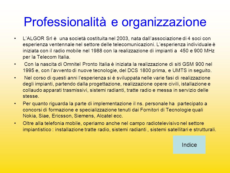 Professionalità e organizzazione LALGOR Srl è una società costituita nel 2003, nata dallassociazione di 4 soci con esperienza ventennale nel settore d
