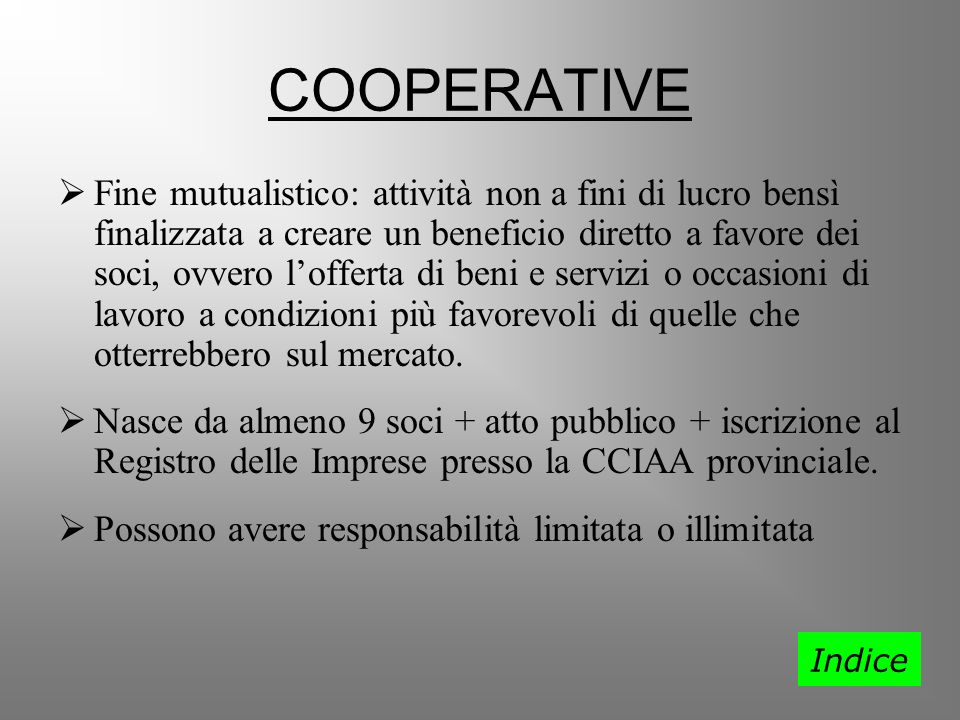 COOPERATIVE Fine mutualistico: attività non a fini di lucro bensì finalizzata a creare un beneficio diretto a favore dei soci, ovvero lofferta di beni
