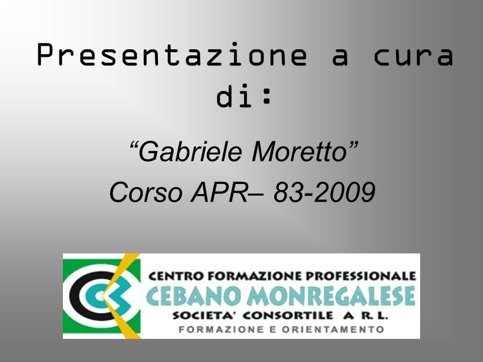 Presentazione a cura di: Gabriele Moretto Corso APR– 83-2009