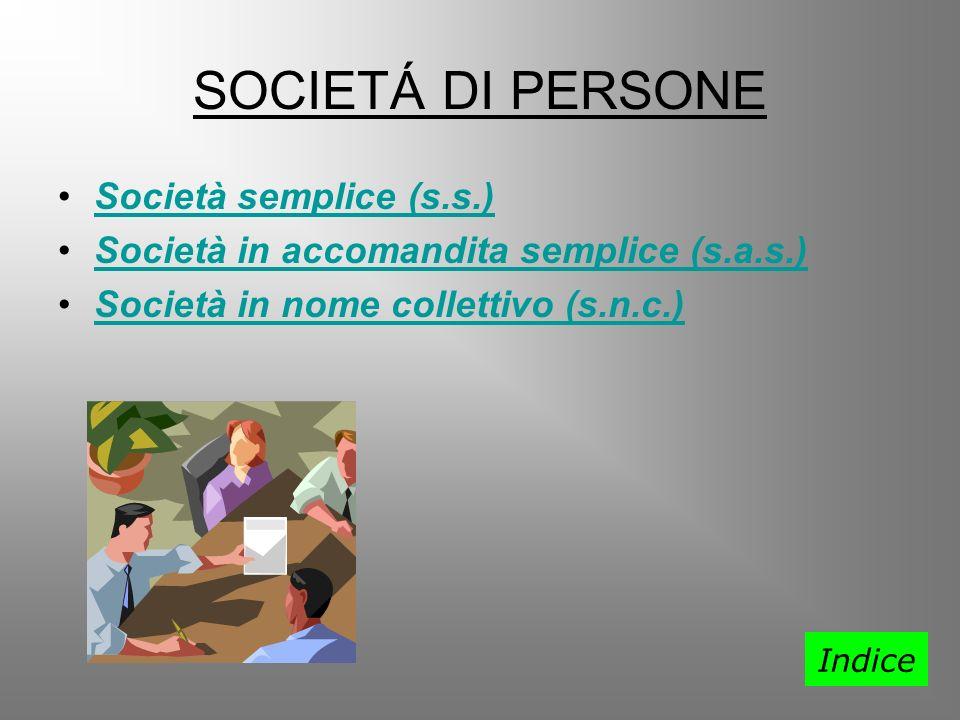 SOCIETÁ DI PERSONE Società semplice (s.s.) Società in accomandita semplice (s.a.s.) Società in nome collettivo (s.n.c.) Indice