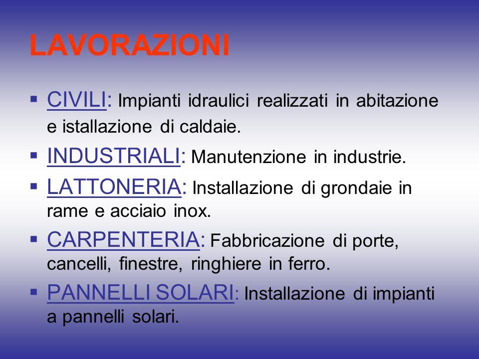LAVORAZIONI CIVILI: Impianti idraulici realizzati in abitazione e istallazione di caldaie. INDUSTRIALI: Manutenzione in industrie. LATTONERIA: Install