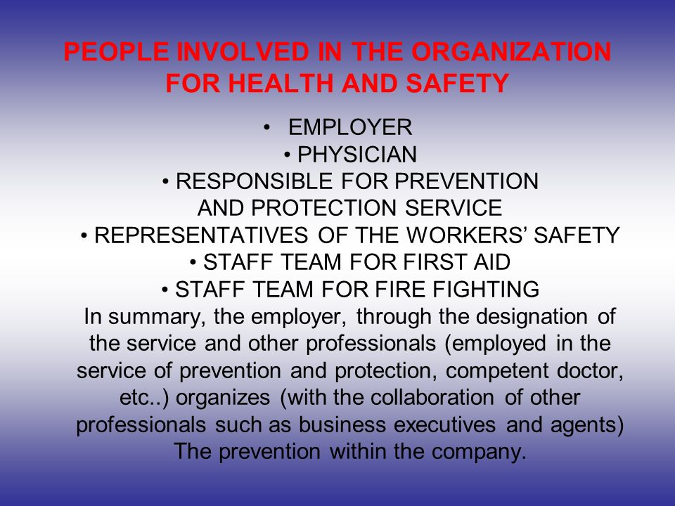 PEOPLE INVOLVED IN THE ORGANIZATION FOR HEALTH AND SAFETY EMPLOYER PHYSICIAN RESPONSIBLE FOR PREVENTION AND PROTECTION SERVICE REPRESENTATIVES OF THE