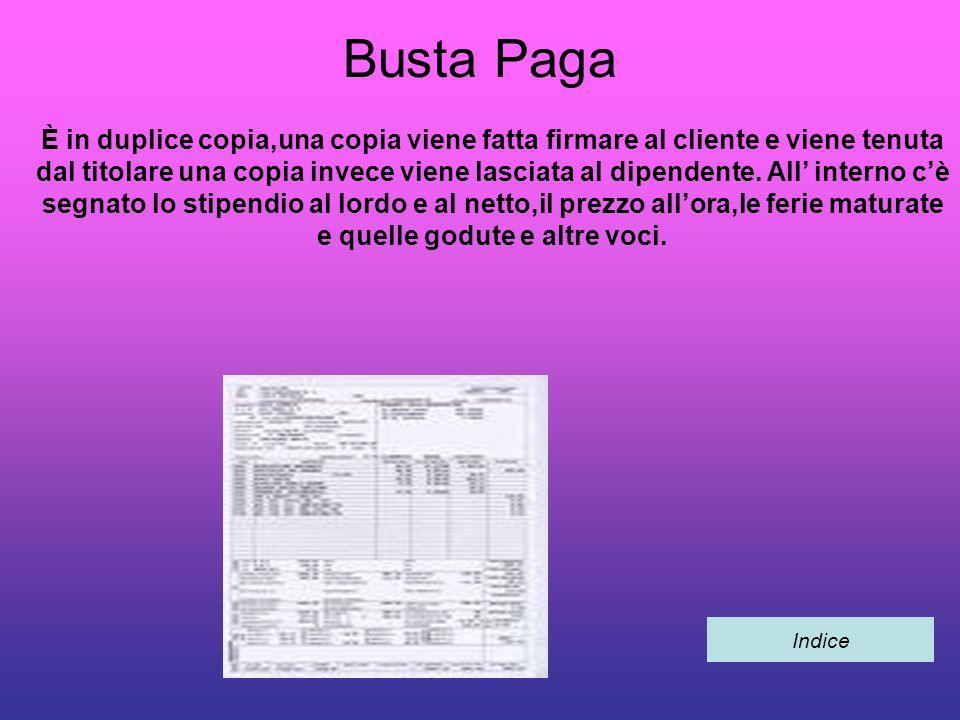 Busta Paga È in duplice copia,una copia viene fatta firmare al cliente e viene tenuta dal titolare una copia invece viene lasciata al dipendente.