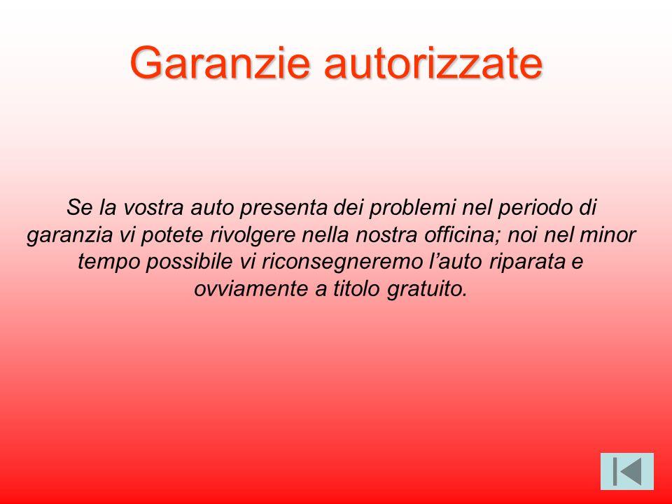 Garanzie autorizzate Se la vostra auto presenta dei problemi nel periodo di garanzia vi potete rivolgere nella nostra officina; noi nel minor tempo possibile vi riconsegneremo lauto riparata e ovviamente a titolo gratuito.
