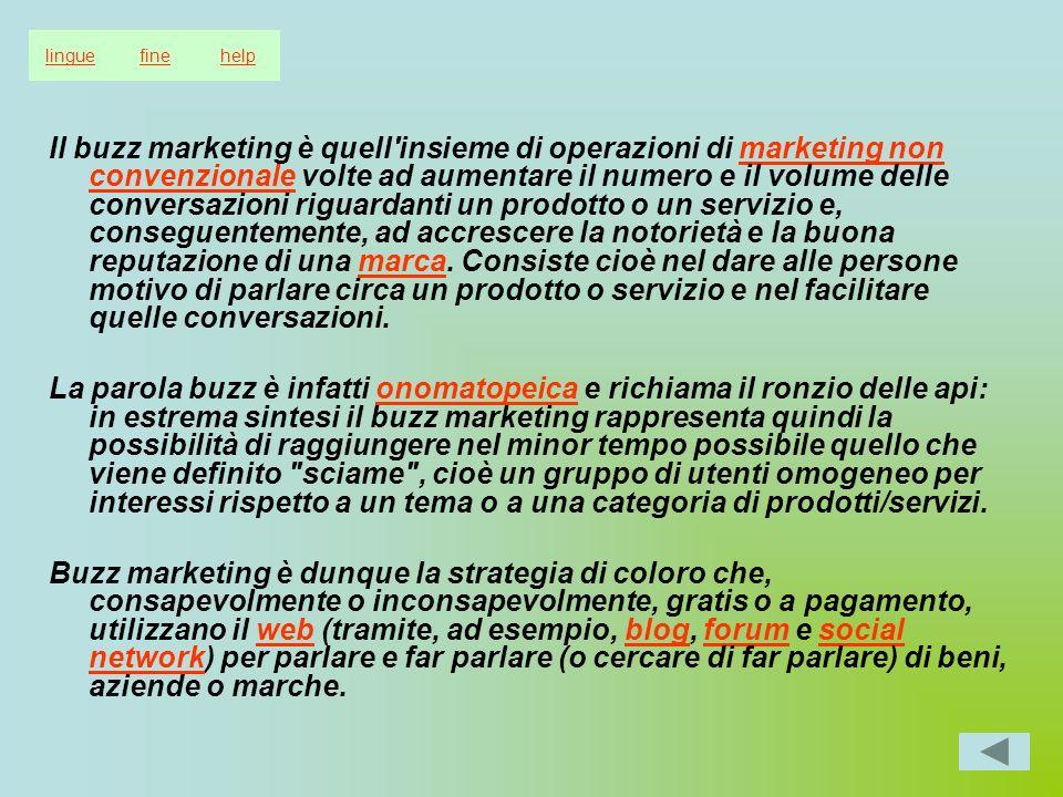Il buzz marketing è quell'insieme di operazioni di marketing non convenzionale volte ad aumentare il numero e il volume delle conversazioni riguardant