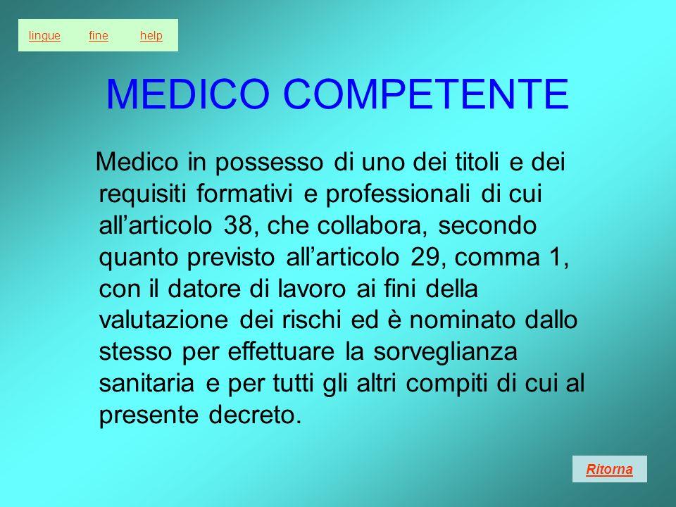 linguefinehelp MEDICO COMPETENTE Medico in possesso di uno dei titoli e dei requisiti formativi e professionali di cui allarticolo 38, che collabora,